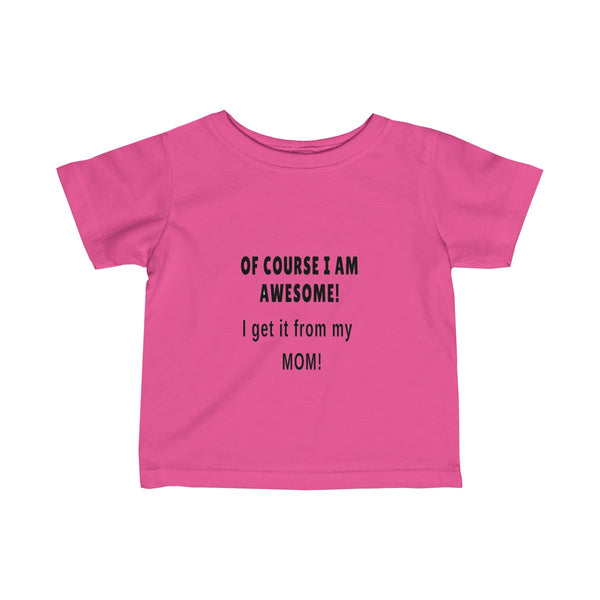 Of Course I Am Awesome, I get It From My Mom-Infant Fine Jersey Tee