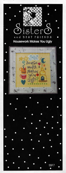 Sisters & Best Friends Housework Makes You Ugly cross stitch pattern