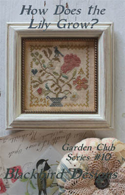 Blackbird Designs How Does the Lily Grow - Garden Club 10 cross stitch pattern