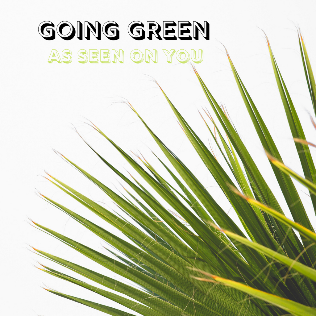 Going green: AS SEEN ON YOU