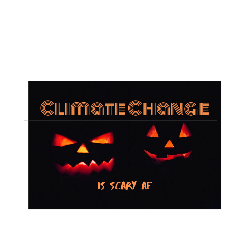 Climate Change is Scary AF