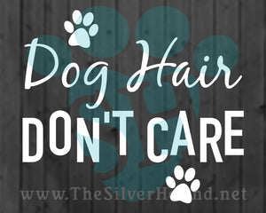Dog Hair Don't Care (Decal)