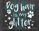 Dog Hair Is My Glitter (Decal)