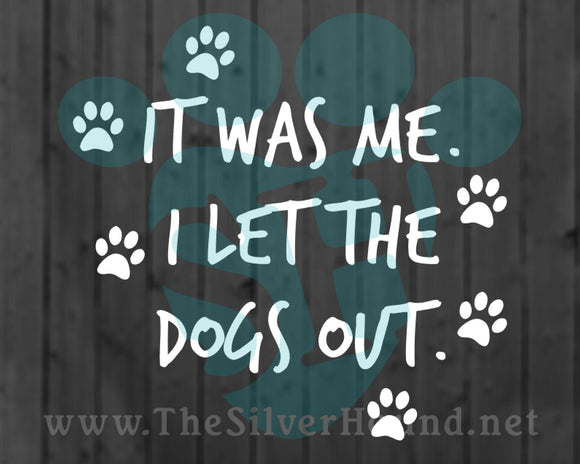It was me. I let the dogs out. (Decal)