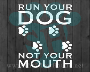 Run Your Dog Not Your Mouth w/Paw Prints (Decal)