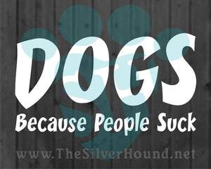 Dogs Because People Suck (Decal)