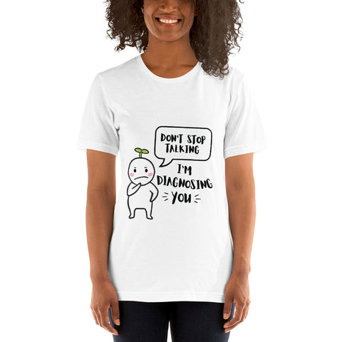 "Don't Stop Talking.. I""m Diagnosing You Unisex Tee-shirt"