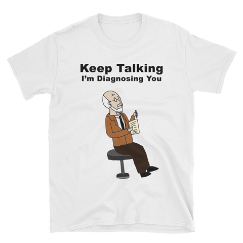 Keep Talking - I'm Diagnosing You Unisex T-Shirt (Unisex)