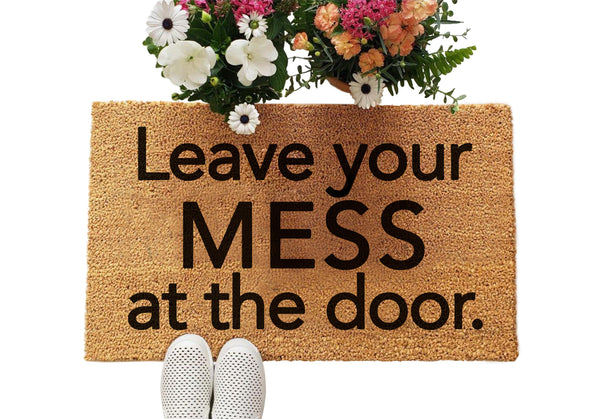 Leave your MESS at the door mat
