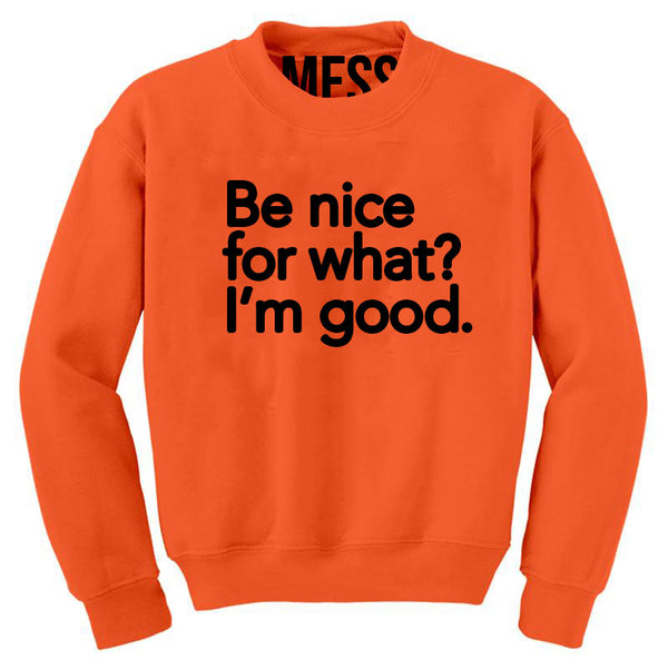 Nice for What? Sweatshirt