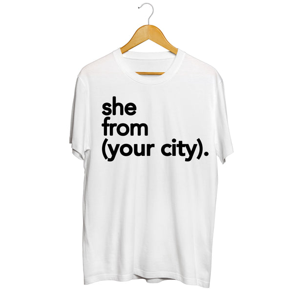 She from (YOUR CITY) Tee
