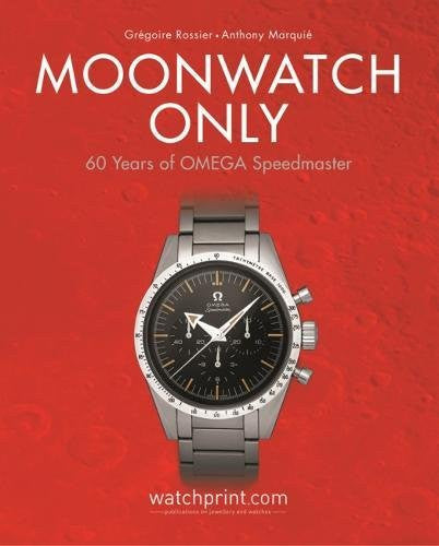 Moonwatch Only: 60 Years of OMEGA Speedmaster By Gregoire Rossie