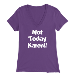 Not Today Karen!! Ladies V-Neck T-Shirt