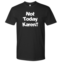 Not Today Karen!! Unisex T-Shirt