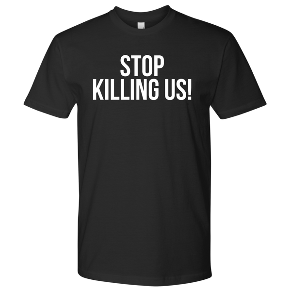 Stop Killing Us! Unisex T-Shirt
