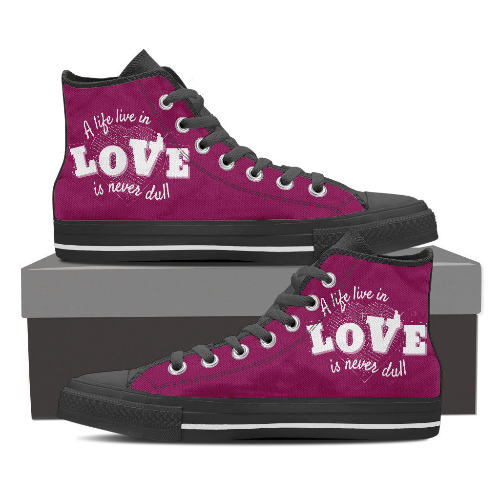 """A Life Live In Love Is Never Dull"" (Black - High Top Women Shoes)"