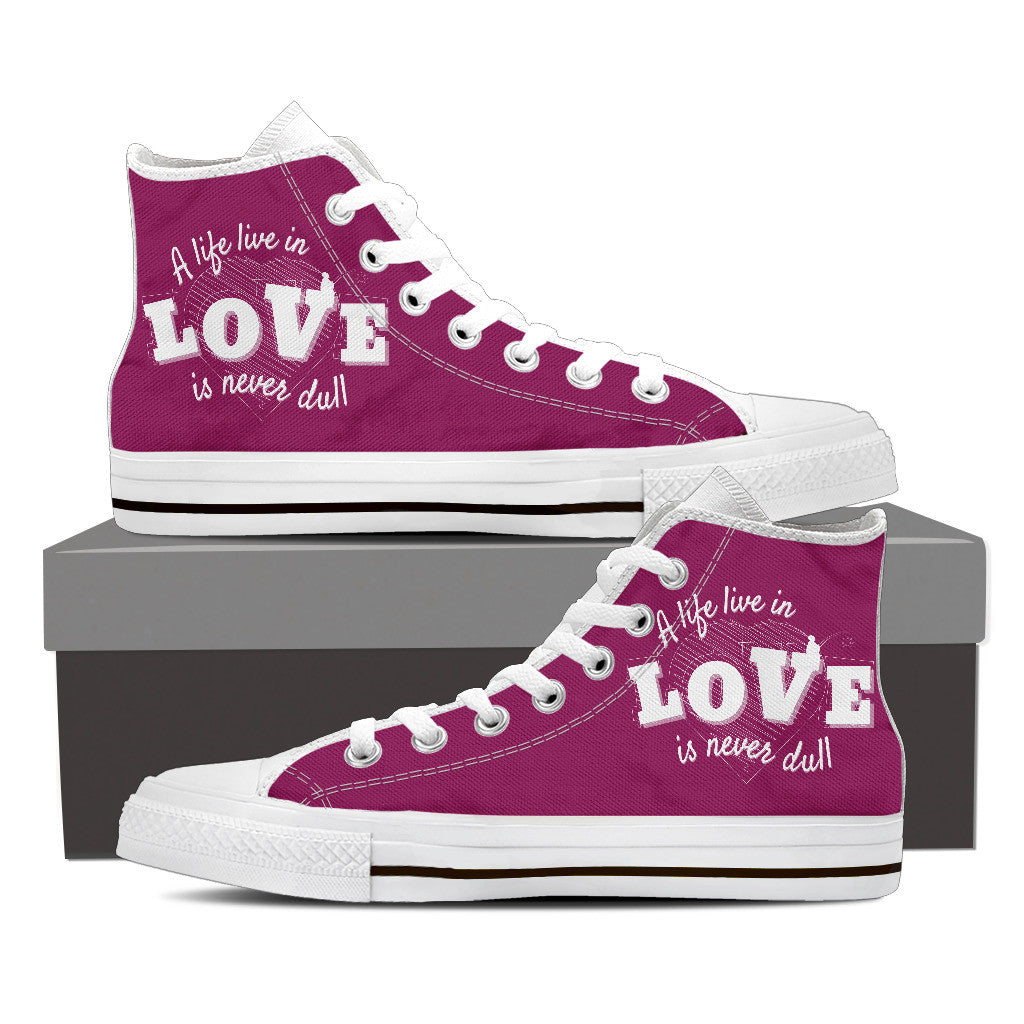 """A Life Live In Love Is Never Dull"" (White - High Top Women Shoes)"