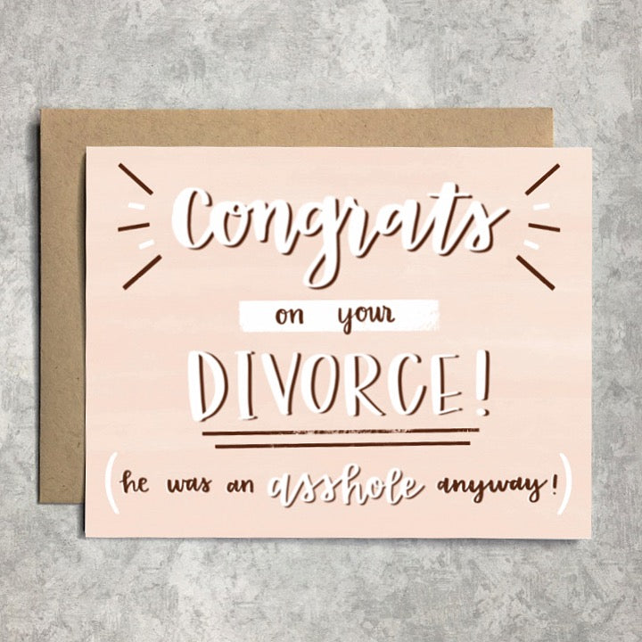 Divorce Card - Congrats on Your Divorce He Was an Asshole Anyway
