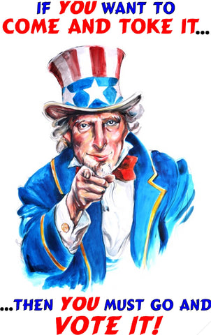 Come and Toke It - Uncle Sam's Wanting You to Vote