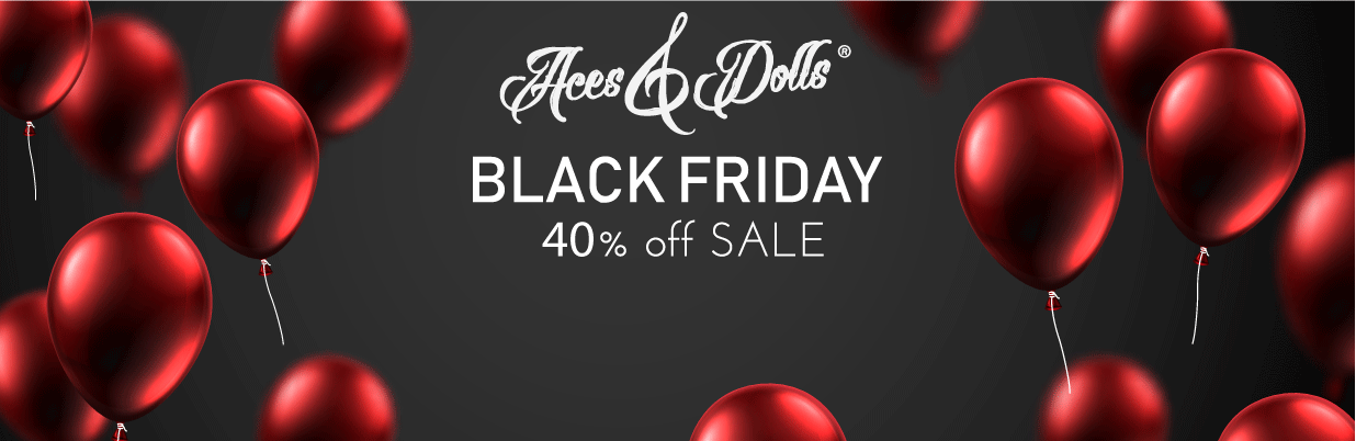 Black Friday Deal 40% off all Aces and Dolls branded products,