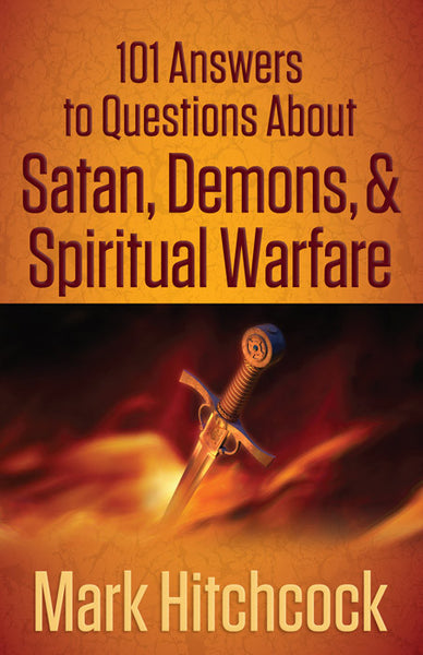 101 Answers to Questions About Satan, Demons, & Spiritual Warfare