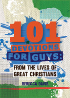 101 Devotions for Guys: From the Lives of Great Christians