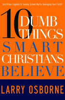 10 Dumb Things Smart Christians Believe