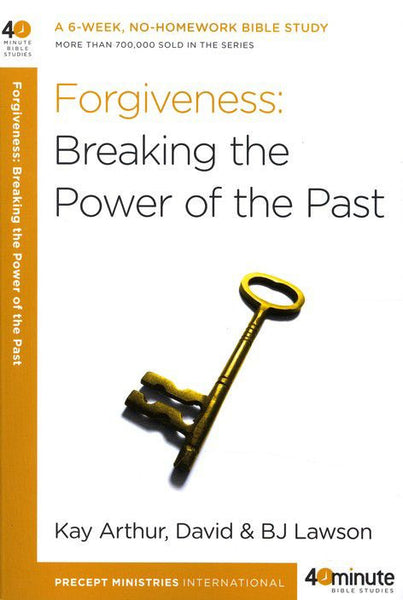 Forty-Minute Bible Studies: Forgiveness: Breaking the Power of the Past
