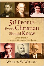 50 People Every Christian Should Know - Learning from Spiritual Giants of the Faith