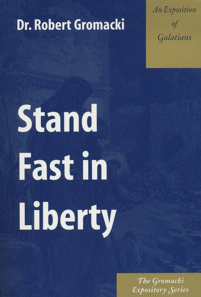 Gromacki Expository Series: Stand Fast in Liberty (Gal)