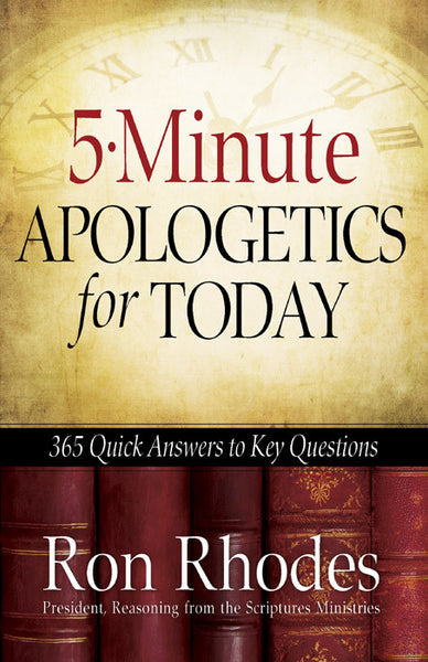 5 Minute Apologetics for Today: 365 Quick Answers to Key Questions