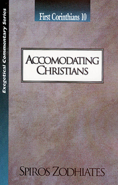 Exegetical Commentary Series  First Corinthians 10 Accommodating Christians