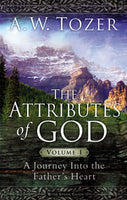 Tozer Titles: The Attributes of God - Volume 1 A Journey Into the Father's Heart