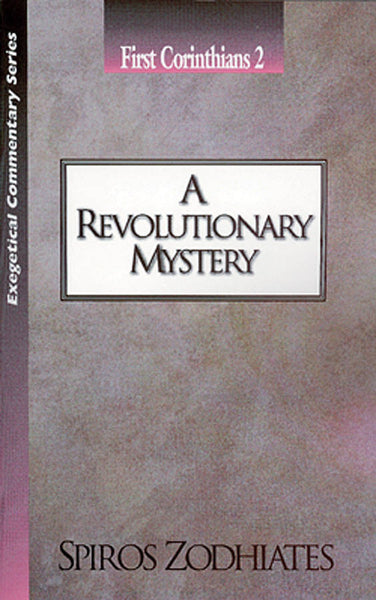 Exegetical Commentary Series  First Corinthians  2 A Revolutionary Mystery