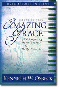 Amazing Grace: 366 Inspring Hymn Stories for Daily Devotions 2nd edition