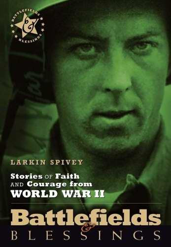 Battlefields & Blessings- Stories of Faith and Courage From World War II