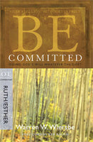 Be Committed: Doing God's Will Whatever the Cost- Ruth & Esther