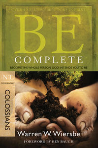 Be Complete: Become the Whole Person God Intends You to Be (Colossians)