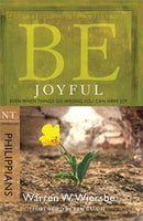 Be Joyful: Even When Things Go Wrong, You Can Have Joy (Philippians)