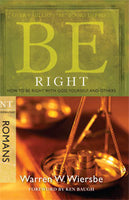 Be Right: How to Be Right With God, Yourself, and Others (Romans)