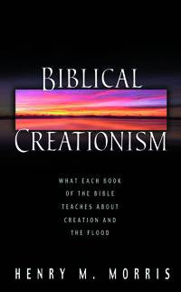 Biblical Creationism  What each book of the Bible teaches about Creation and the Flood