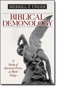 Biblical Demonology: A Study of Spiritual Forces at Work