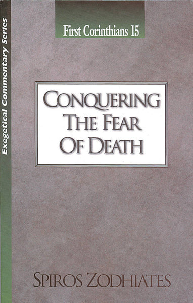 Exegetical Commentary Series  First Corinthians 15 Conquering the Fear of Death