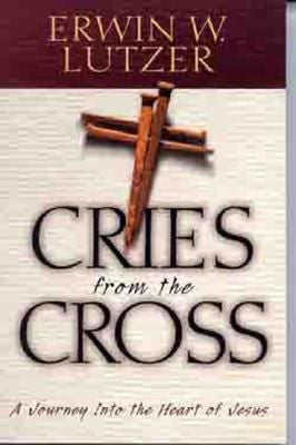 Cries from the Cross A Journey Into the Heart of Jesus