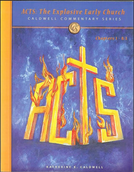 Katherine Caldwell: Acts: The Explosive Early Church Chapter 1-8:3