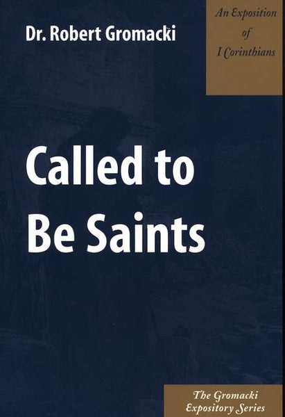 Gromacki Expository Series: Called to Be Saints (I Cor)