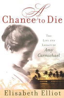 A Chance to Die: The Life and Legacy of Amy Carmichael
