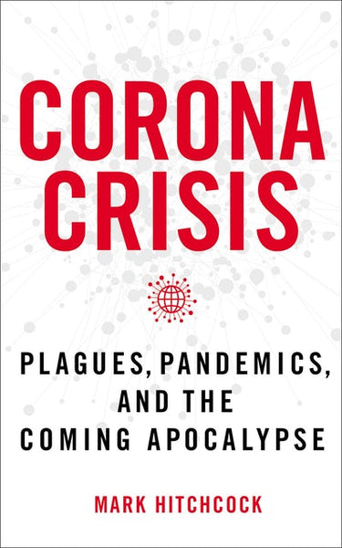 Corona Crisis: Plagues, Pandemics, and the Coming Apocalypse