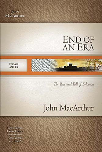 MacArthur Bible Studies: End of An Era - The Rise and Fall of Solomon