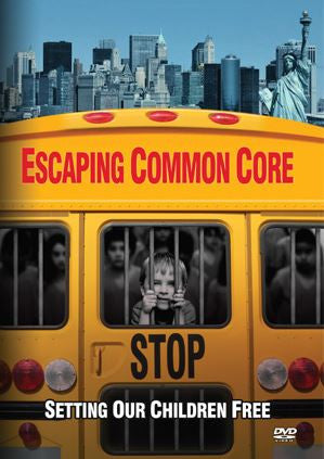 Escaping Common Core: Setting Our Children Free DVD